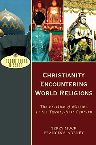 9780801026607: Christianity Encountering World Religions: The Practice of Mission in the Twentyfirst Century (Encountering Mission)