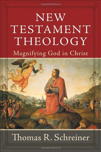 New Testament Theology: Magnifying God in Christ: Thomas R. Schreiner