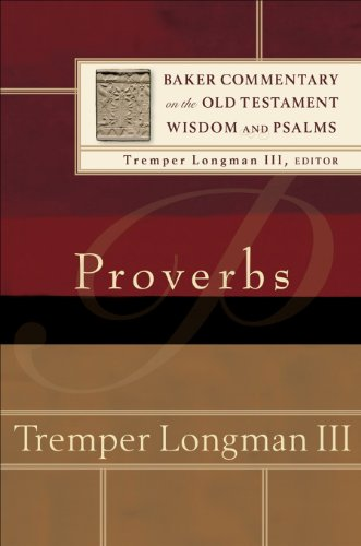 Proverbs (Baker Commentary on the Old Testament: Tremper Longman III
