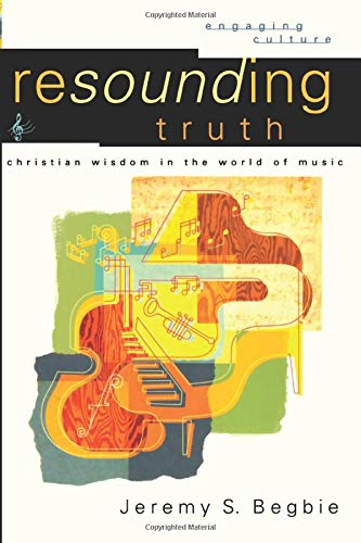 9780801026959: Resounding Truth: Christian Wisdom in the World of Music (Engaging Culture)