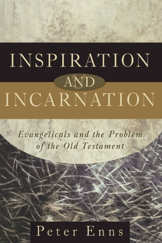 Inspiration and Incarnation: Evangelicals and the Problem of the Old Testament (0801027306) by Peter Enns