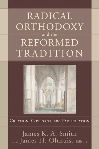 9780801027567: Radical Orthodoxy and the Reformed Tradition: Creation, Covenant, and Participation