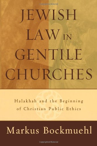 Jewish Law in Gentile Churches: Halakhah and: Bockmuehl, Markus
