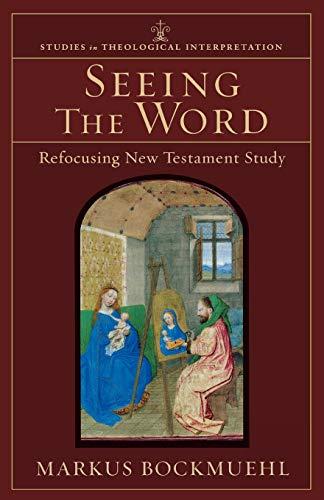 Seeing the Word: Refocusing New Testament Study: Bockmuehl, Markus