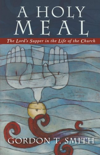 9780801027680: A Holy Meal: The Lord's Supper in the Life of the Church