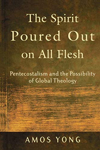 9780801027703: The Spirit Poured Out On All Flesh: Pentecostalism And The Possibility Of Global Theology