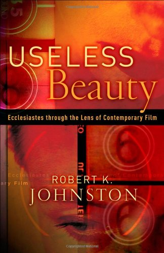 9780801027857: Useless Beauty: Ecclesiastes Through the Lens of Contemporary Film