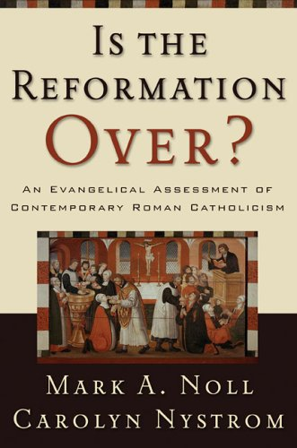 Is the Reformation Over?: An Evangelical Assessment of Contemporary Roman Catholicism (0801027977) by Noll, Mark A.; Nystrom, Carolyn