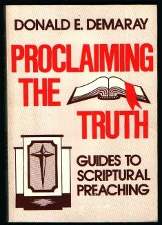 Proclaiming the truth: Guides to Scriptural preaching: Demaray, Donald E