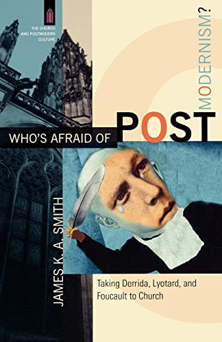 9780801029189: Who's Afraid of Postmodernism?: Taking Derrida, Lyotard, and Foucault to Church (Church & Postmodern Culture)