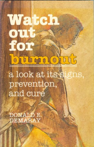 Watch Out for Burnout: A Look at Its Signs, Prevention, and Cure: Demaray, Donald E.