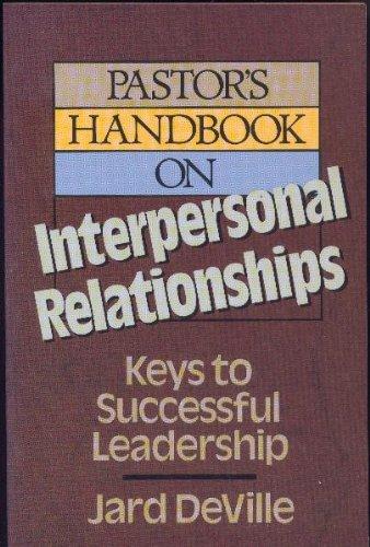 Pastor's handbook on interpersonal relationships: Keys to successful leadership: Jard DeVille