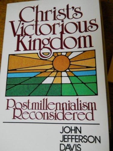 Christ's victorious kingdom: Postmillennialism reconsidered (0801029708) by Davis, John Jefferson