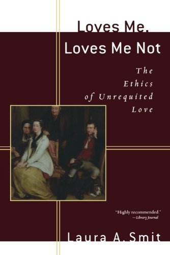 9780801029974: Loves Me, Loves Me Not: The Ethics of Unrequited Love