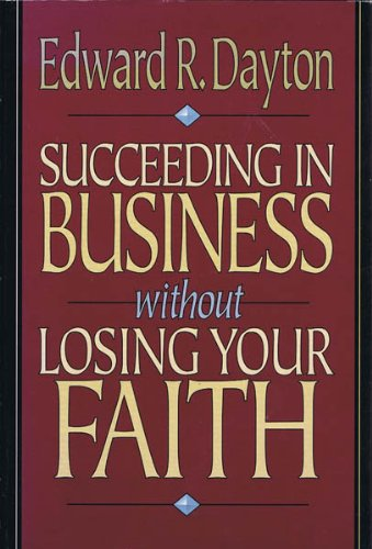 9780801030154: Succeeding in Business Without Losing Your Faith