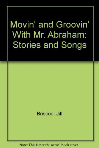 Movin' and Groovin' With Mr. Abraham: Stories and Songs (080103017X) by Briscoe, Jill; Briscoe, Stuart; Moore, Larry