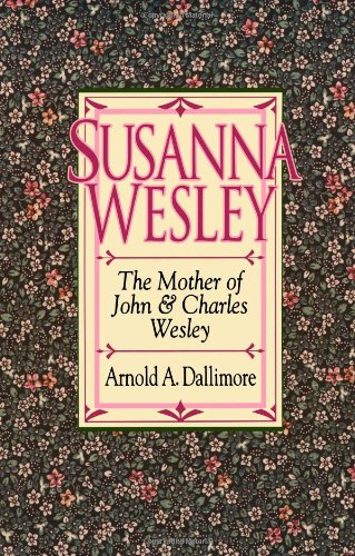 Susanna Wesley (0801030188) by Arnold A. Dallimore