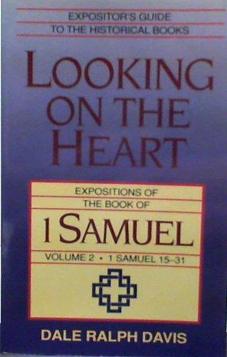 Looking on the Heart: Expositions of the Book of 1 Samuel (1 Samuel 15-31) (9780801030246) by Dale Ralph Davis