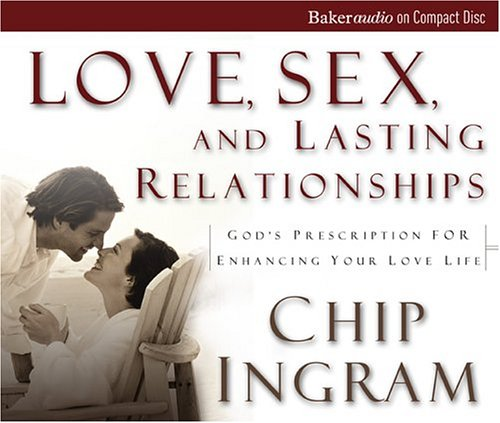 Love, Sex, and Lasting Relationships: God's Prescription for Enhancing Your Love Life (9780801030345) by Chip Ingram; Dave Drui