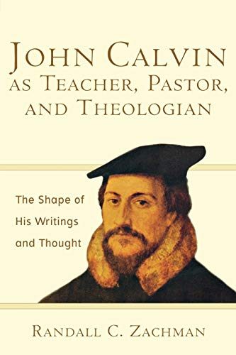 9780801031298: John Calvin As Teacher, Pastor, And Theologian: The Shape of His Writings And Thought