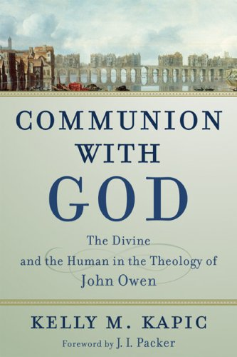 Communion with God: The Divine and the Human in the Theology of John Owen (0801031443) by Kelly M. Kapic