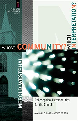 9780801031472: Whose Community? Which Interpretation?: Philosophical Hermeneutics for the Church (The Church and Postmodern Culture)