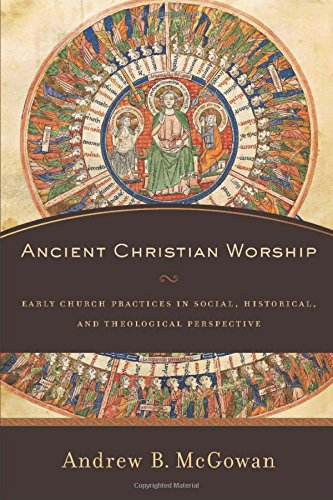 9780801031526: Ancient Christian Worship: Early Church Practices in Social, Historical, and Theological Perspective