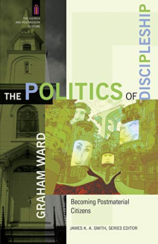 9780801031588: The Politics of Discipleship: Becoming Postmaterial Citizens (The Church and Postmodern Culture)