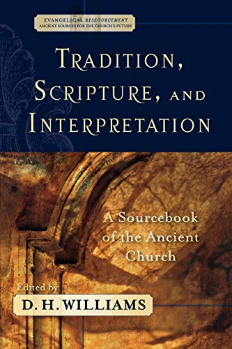9780801031649: Tradition, Scripture, and Interpretation: A Sourcebook of the Ancient Church (Evangelical Ressourcement: Ancient Sources for the Church's Future)