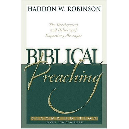 Biblical Preaching: The Development and Delivery of Expository Messages (9780801031755) by Haddon Robinson