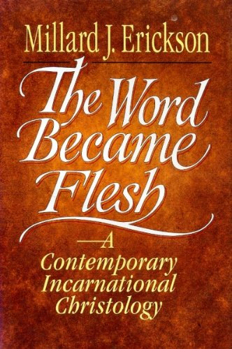 The Word Became Flesh (0801032083) by Millard J. Erickson