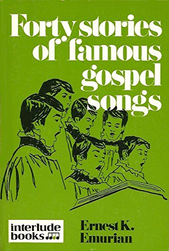Forty Stories of Famous Gospel Songs: Ernest K. Emurian