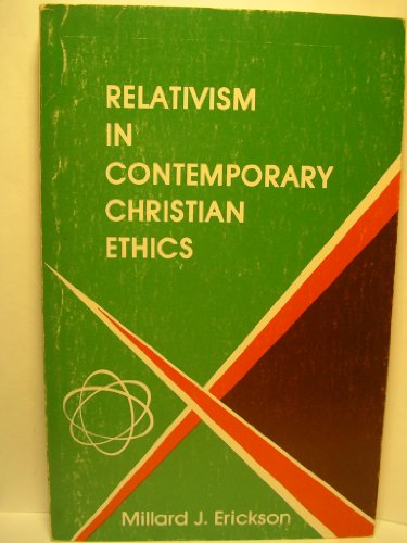 Relativism in contemporary Christian ethics (0801033152) by Millard J Erickson