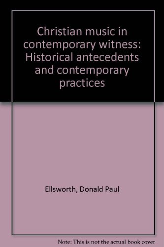 9780801033384: Christian music in contemporary witness: Historical antecedents and contemporary practices