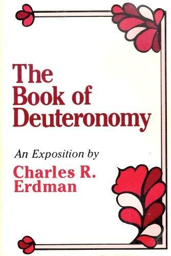 The Book of Deuteronomy: An Exposition: Erdman, Charles R.