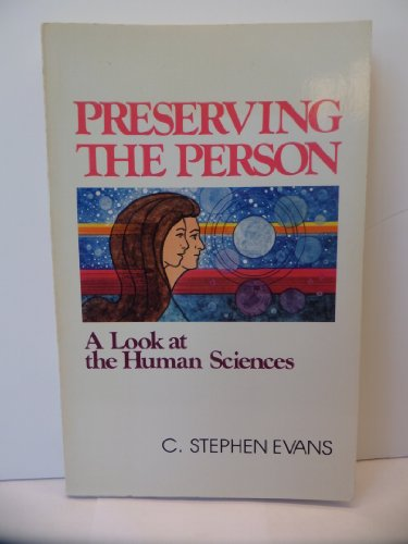 Preserving the person: A look at the human sciences: Evans, C. Stephen