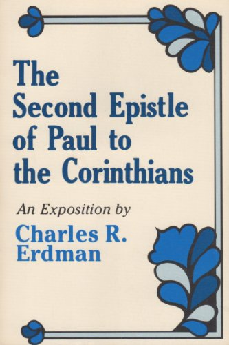 The Second Epistle of Paul to the Corinthians: An Exposition: Erdman, Charles R.