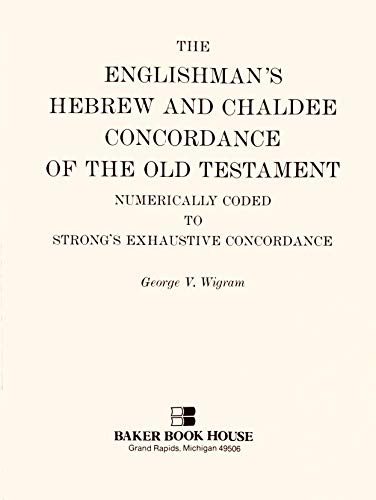 9780801034183: The Englishman's Hebrew and Chaldee Concordance of the Old Testament: Numerically Coded to Strong's Exhaustive Concordance