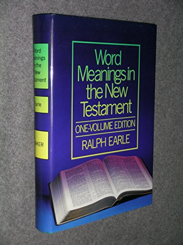 Word Meanings in the New Testament: One-Volume Edition: Ralph Earle