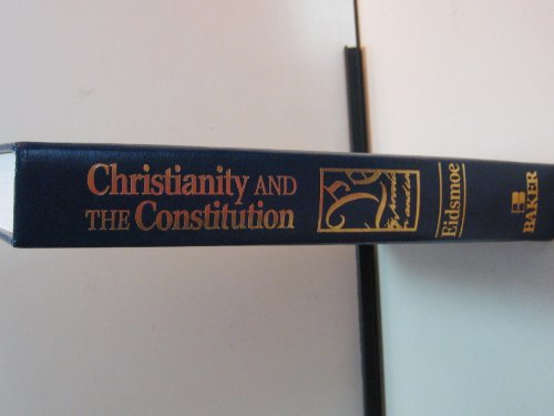 Christianity and the Constitution: the Faith of Our Founding Fathers: Eidsmoe, John