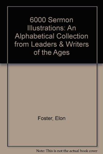 9780801034558: 6000 Sermon Illustrations: An Alphabetical Collection from Leaders & Writers of the Ages