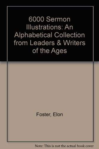 6000 Sermon Illustrations: An Alphabetical Collection from Leaders & Writers of the Ages