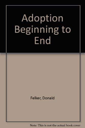 Adoption Beginning to End: Felker, Donald