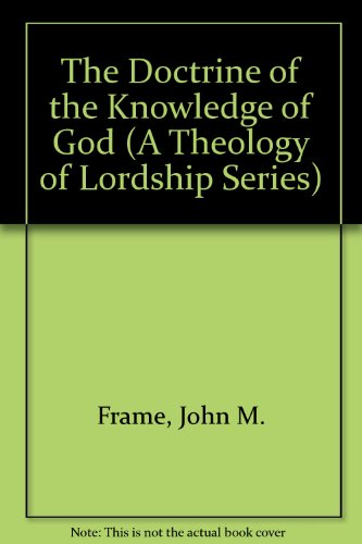 9780801035395: The Doctrine of the Knowledge of God (A Theology of Lordship Series)
