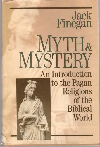 9780801035555: Myth and Mystery: An Introduction to the Pagan Religions of the Biblical World