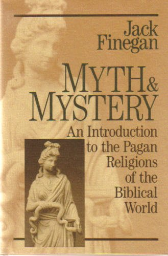 Myth and Mystery: An Introduction to the Pagan Religions of the BibicalWorld: Finegan, Jack