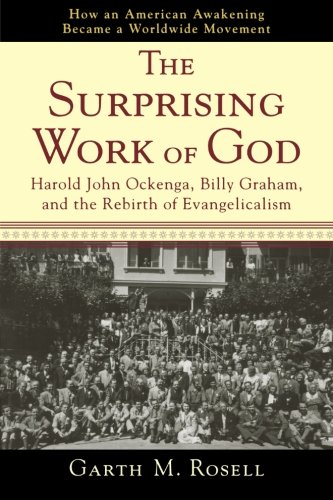 9780801035708: Surprising Work of God, The: Harold John Ockenga, Billy Graham, and the Rebirth of Evangelicalism