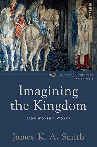 Imagining the Kingdom: Smith, James K.