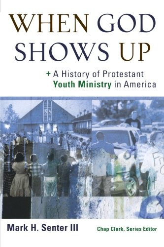 9780801035906: When God Shows Up: A History of Protestant Youth Ministry in America (Youth, Family, and Culture)