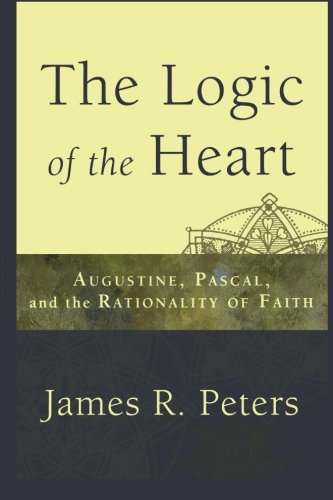 9780801035999: The Logic of the Heart: Augustine, Pascal, and the Rationality of Faith